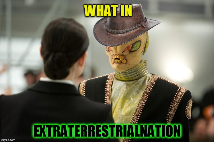What In Tarnation Week March 7th to 14th ( A Santadude Event) | WHAT IN EXTRATERRESTRIALNATION | image tagged in what in tarnation week,what in tarnation,memes,aliens,extraterrestrial,santadude | made w/ Imgflip meme maker