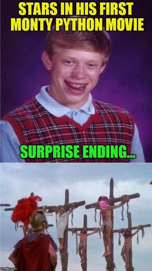 STARS IN HIS FIRST MONTY PYTHON MOVIE SURPRISE ENDING... | made w/ Imgflip meme maker