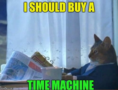 I SHOULD BUY A TIME MACHINE | made w/ Imgflip meme maker