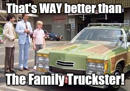 That's WAY better than The Family Truckster! | made w/ Imgflip meme maker