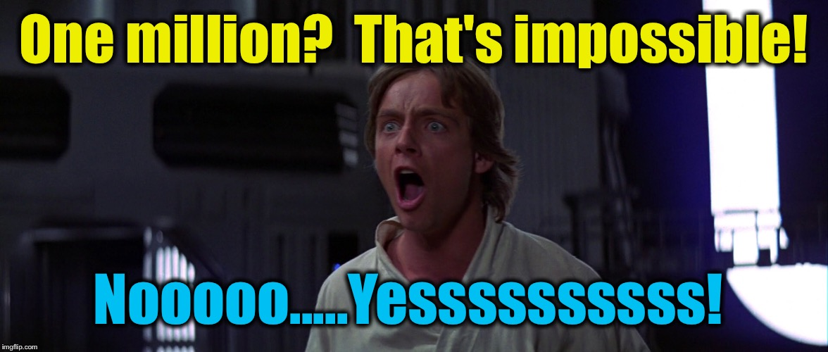 One million?  That's impossible! Nooooo.....Yessssssssss! | made w/ Imgflip meme maker