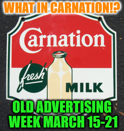 Old Advertising Week - March 15 - 21 - a swiggys-back Event | WHAT IN CARNATION!? OLD ADVERTISING WEEK MARCH 15-21 | image tagged in memes,old ad week,swiggys-back,what in tarnation,march 15-21,theme week stream | made w/ Imgflip meme maker