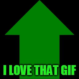 I LOVE THAT GIF | made w/ Imgflip meme maker