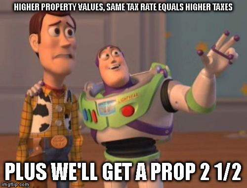 KNOW WHAT YOU'RE VOTING FOR | HIGHER PROPERTY VALUES, SAME TAX RATE EQUALS HIGHER TAXES PLUS WE'LL GET A PROP 2 1/2 | image tagged in memes,x,x everywhere,x x everywhere | made w/ Imgflip meme maker