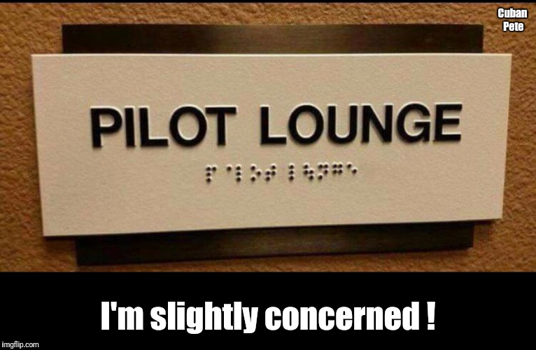 Blind pilots ? | Cuban Pete I'm slightly concerned ! | image tagged in blind pilots,pilot,21 pilots,blind,blindman | made w/ Imgflip meme maker