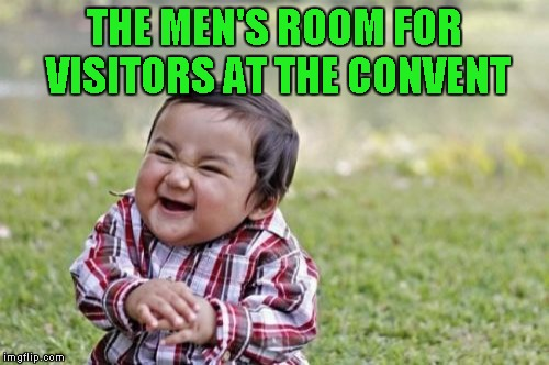 Evil Toddler Meme | THE MEN'S ROOM FOR VISITORS AT THE CONVENT | image tagged in memes,evil toddler | made w/ Imgflip meme maker