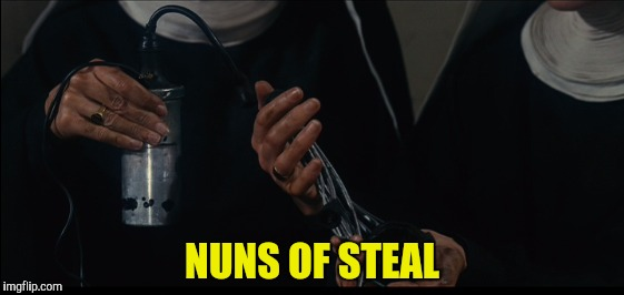 NUNS OF STEAL | made w/ Imgflip meme maker