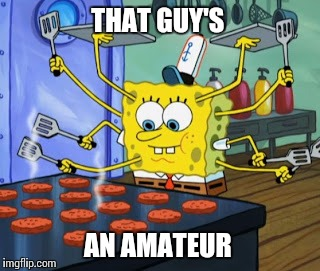 THAT GUY'S AN AMATEUR | made w/ Imgflip meme maker