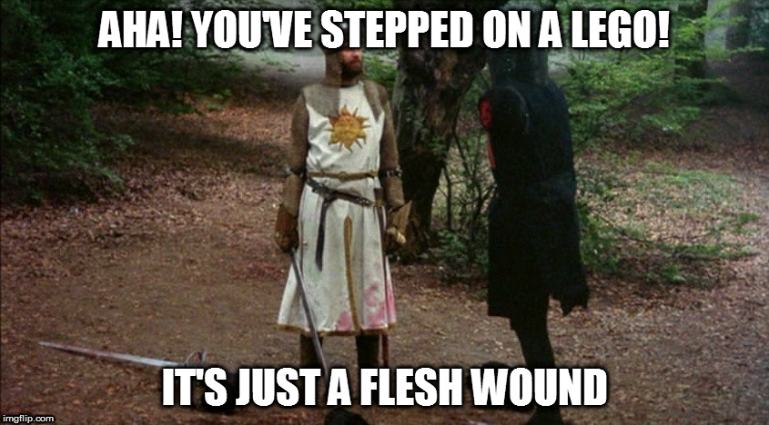 Lego-Monty Python crossover week! | AHA! YOU'VE STEPPED ON A LEGO! IT'S JUST A FLESH WOUND | image tagged in monty python,lego week | made w/ Imgflip meme maker