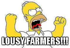 LOUSY FARMERS!!! | made w/ Imgflip meme maker