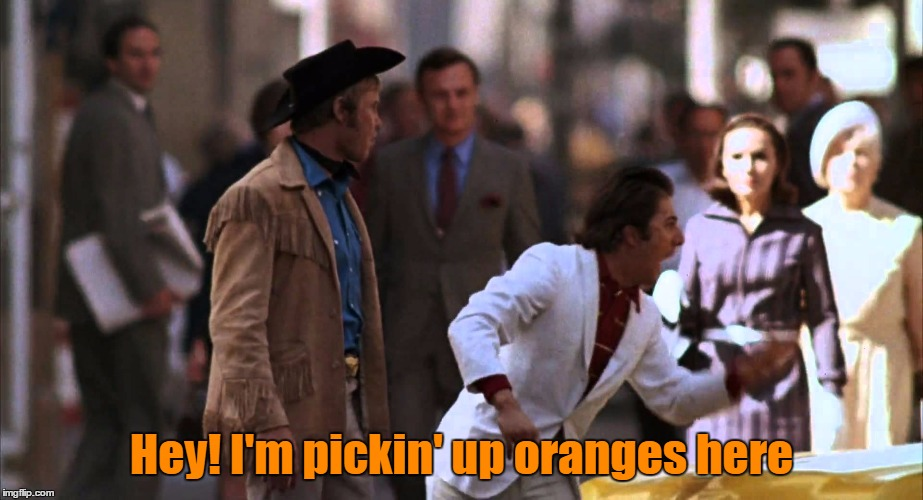 Hey! I'm pickin' up oranges here | made w/ Imgflip meme maker