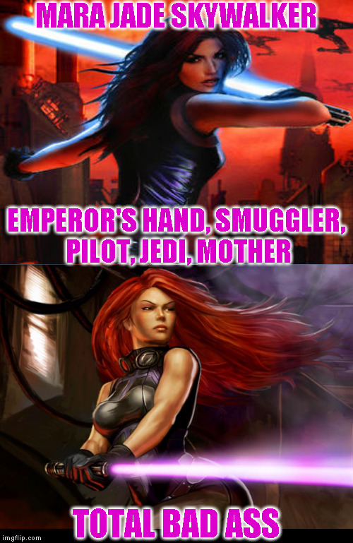 Star Wars Expanded Universe Character Spotlight: Mara Jade Skywalker | MARA JADE SKYWALKER EMPEROR'S HAND, SMUGGLER, PILOT, JEDI, MOTHER TOTAL BAD ASS | image tagged in memes,star wars,star wars treu canon,legends,star wars kills disney,star wars eu character spotlight | made w/ Imgflip meme maker