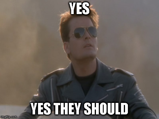 YES YES THEY SHOULD | made w/ Imgflip meme maker