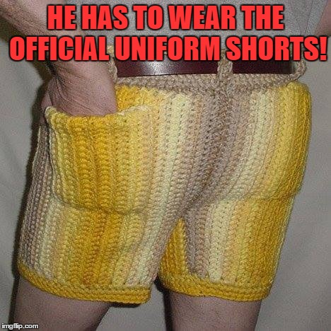 HE HAS TO WEAR THE OFFICIAL UNIFORM SHORTS! | made w/ Imgflip meme maker