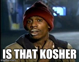 Yall Got Any More Of | IS THAT KOSHER | image tagged in memes,yall got any more of | made w/ Imgflip meme maker