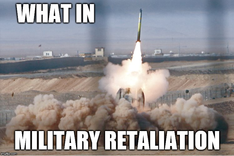WHAT IN MILITARY RETALIATION | made w/ Imgflip meme maker