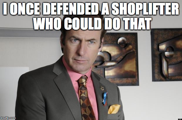 I ONCE DEFENDED A SHOPLIFTER WHO COULD DO THAT | made w/ Imgflip meme maker