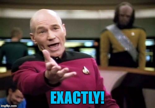 Picard Wtf Meme | EXACTLY! | image tagged in memes,picard wtf | made w/ Imgflip meme maker