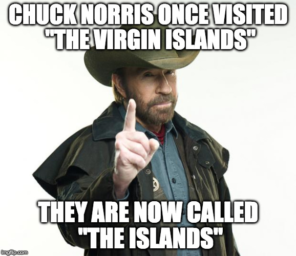 "Chuck Norris Finger Meme | CHUCK NORRIS ONCE VISITED ""THE VIRGIN ISLANDS"" THEY ARE NOW CALLED ""THE ISLANDS"" 
