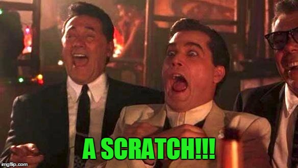 Goodfellas Laughing | A SCRATCH!!! | image tagged in goodfellas laughing | made w/ Imgflip meme maker