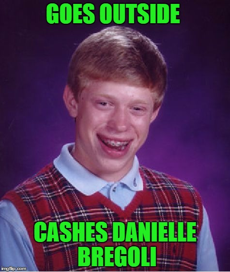 How Bow Dah? | GOES OUTSIDE CASHES DANIELLE BREGOLI | image tagged in memes,bad luck brian,lynch1979 | made w/ Imgflip meme maker