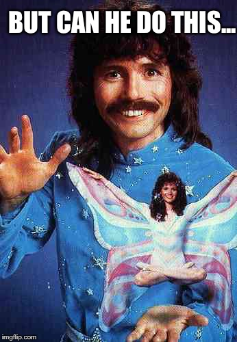Doug Henning magician | BUT CAN HE DO THIS... | image tagged in doug henning magician | made w/ Imgflip meme maker