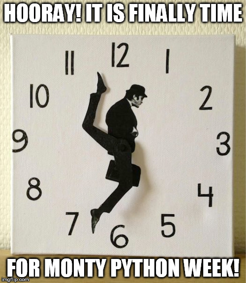 Monty Python week is finally here! | HOORAY! IT IS FINALLY TIME FOR MONTY PYTHON WEEK! | image tagged in monty python week,ministry of silly walks,john cleese,funny,memes,monty python tis a silly place | made w/ Imgflip meme maker