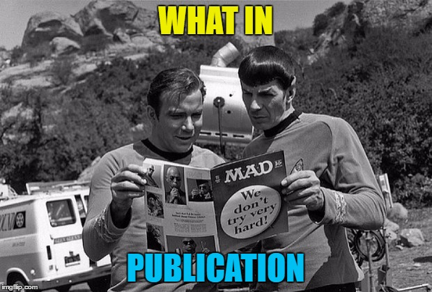 I'm guessing they were in it but I'm not sure... | WHAT IN PUBLICATION | image tagged in memes,star trek,mad magazine,tv,what in tarnation | made w/ Imgflip meme maker