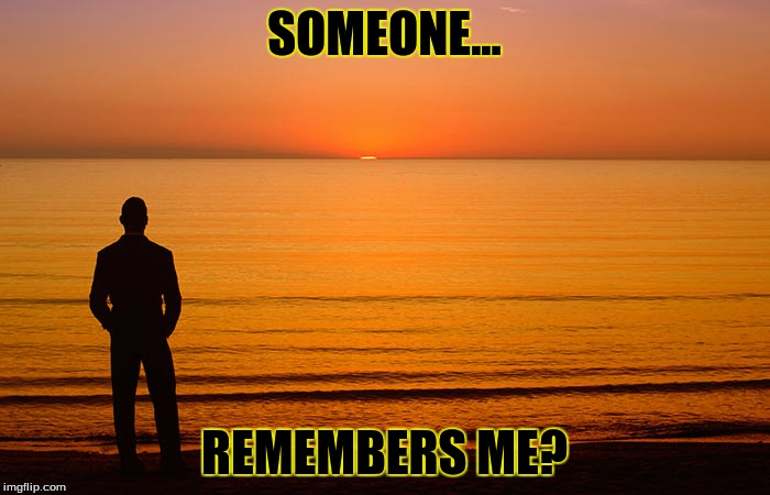 SOMEONE... REMEMBERS ME? | made w/ Imgflip meme maker