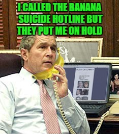 I CALLED THE BANANA SUICIDE HOTLINE BUT THEY PUT ME ON HOLD | made w/ Imgflip meme maker