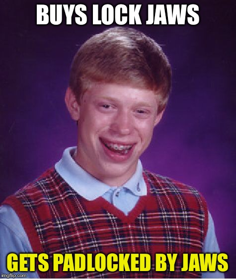 Bad Luck Brian Meme | BUYS LOCK JAWS GETS PADLOCKED BY JAWS | image tagged in memes,bad luck brian | made w/ Imgflip meme maker