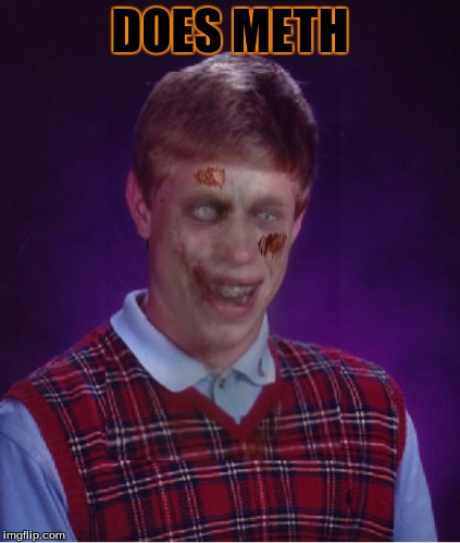 complete this meme for an upvote on five of your memes | DOES METH | image tagged in memes,zombie bad luck brian | made w/ Imgflip meme maker