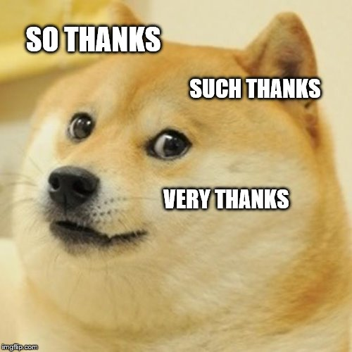 Doge Meme | SO THANKS SUCH THANKS VERY THANKS | image tagged in memes,doge | made w/ Imgflip meme maker