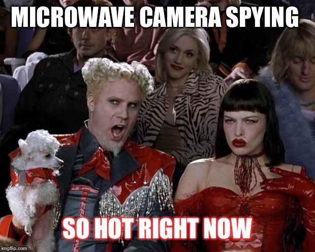 Catch the micro----Wave | MICROWAVE CAMERA SPYING SO HOT RIGHT NOW | image tagged in memes,mugatu so hot right now | made w/ Imgflip meme maker