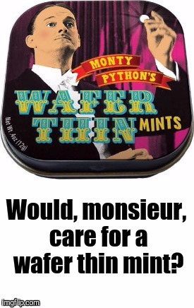 Monty Python Event  | Would, monsieur, care for a wafer thin mint? | image tagged in memes,monty python,monty python week,funny | made w/ Imgflip meme maker