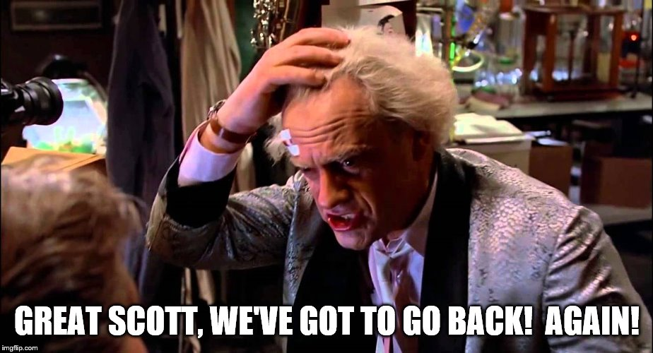 GREAT SCOTT, WE'VE GOT TO GO BACK!  AGAIN! | made w/ Imgflip meme maker
