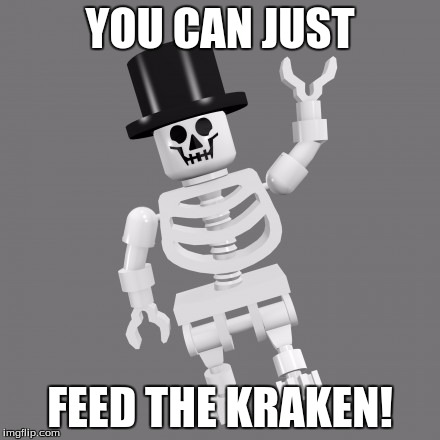 YOU CAN JUST FEED THE KRAKEN! | made w/ Imgflip meme maker