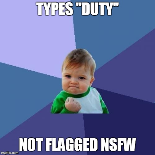 "Success Kid Meme | TYPES ""DUTY"" NOT FLAGGED NSFW 