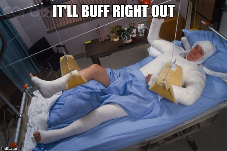 Full body cast | IT'LL BUFF RIGHT OUT | image tagged in full body cast | made w/ Imgflip meme maker
