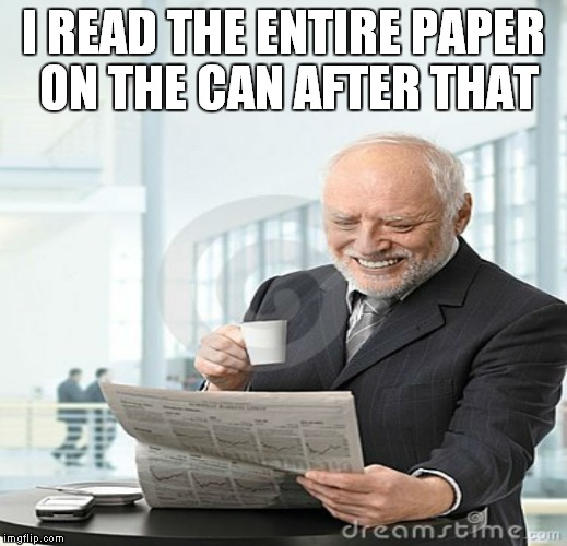I READ THE ENTIRE PAPER ON THE CAN AFTER THAT | made w/ Imgflip meme maker