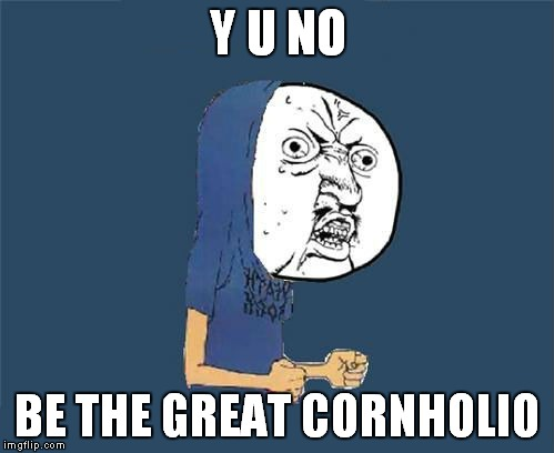 Y U NO BE THE GREAT CORNHOLIO | made w/ Imgflip meme maker