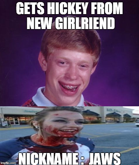 Bad Luck Brian Meme | GETS HICKEY FROM NEW GIRLRIEND NICKNAME :  JAWS | image tagged in memes,bad luck brian | made w/ Imgflip meme maker
