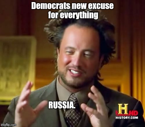 Ancient Aliens Meme | Democrats new excuse for everything RUSSIA. | image tagged in memes,ancient aliens | made w/ Imgflip meme maker