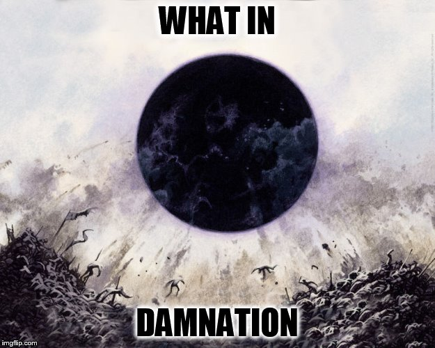 What In Tarnation Week March 7th to 14th ( A Santadude Event) | WHAT IN DAMNATION | image tagged in what in tarnation week,what in tarnation,mtg,magic the gathering,damnation,meme | made w/ Imgflip meme maker