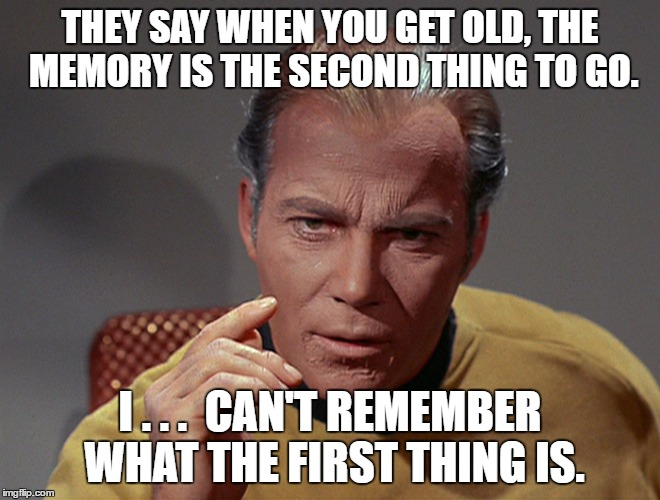 THEY SAY WHEN YOU GET OLD, THE MEMORY IS THE SECOND THING TO GO. I . . .  CAN'T REMEMBER WHAT THE FIRST THING IS. | made w/ Imgflip meme maker