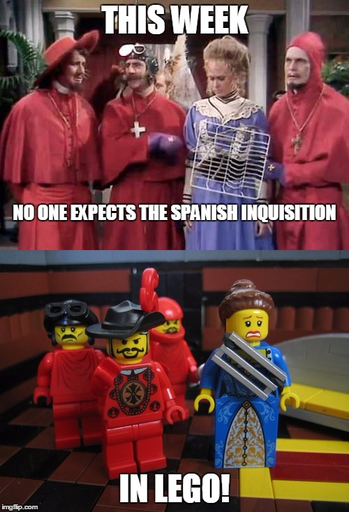 no expects the spanish inquisitionMonty Python Week (March 13 - 19) | THIS WEEK IN LEGO! NO ONE EXPECTS THE SPANISH INQUISITION | image tagged in monty python week,nobody expects the spanish inquisition monty python,monty python lego,funny,spanish inquisition,funny memes | made w/ Imgflip meme maker