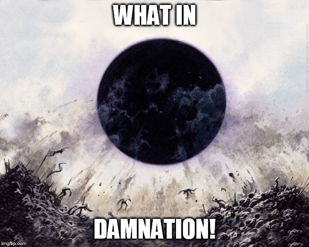 WHAT IN DAMNATION! | made w/ Imgflip meme maker