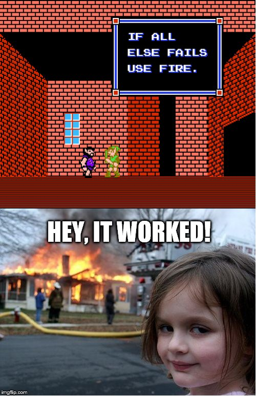 video game words of wisdom | HEY, IT WORKED! | image tagged in disaster girl,videogames | made w/ Imgflip meme maker