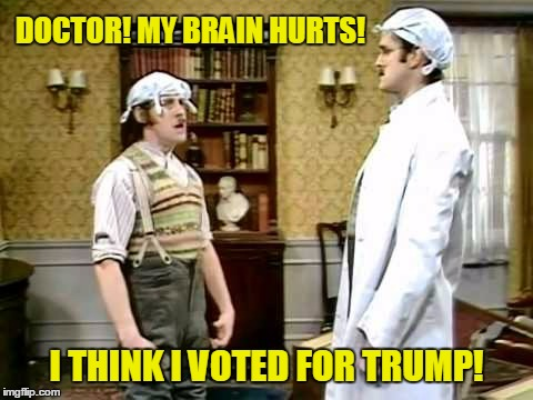 DOCTOR! MY BRAIN HURTS! I THINK I VOTED FOR TRUMP! | made w/ Imgflip meme maker
