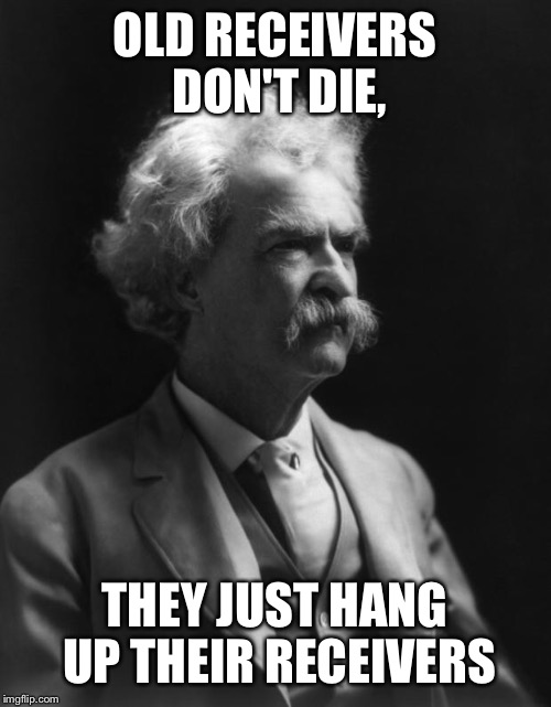 If Mark Twain knew football.... | OLD RECEIVERS DON'T DIE, THEY JUST HANG UP THEIR RECEIVERS | image tagged in mark twain thought | made w/ Imgflip meme maker